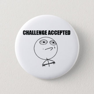 Challenge Accepted Pinback Button