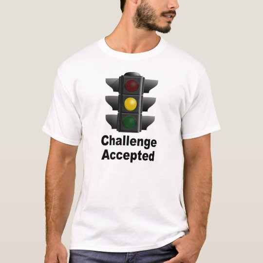 Challenge Accepted: Speed through yellow light T-Shirt