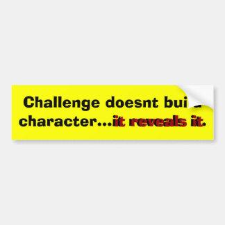 Challenge doesnt build character...it reveals it. car bumper sticker