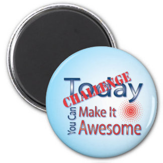 Challenge Today You Can Make It Awesome 2 Inch Round Magnet