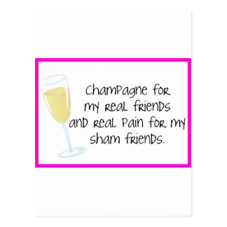 Champagne for my real friends! postcard
