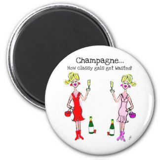 """""""CHAMPAGNE...HOW CLASSY GALS GET WASTED"""" 2 INCH ROUND MAGNET"""
