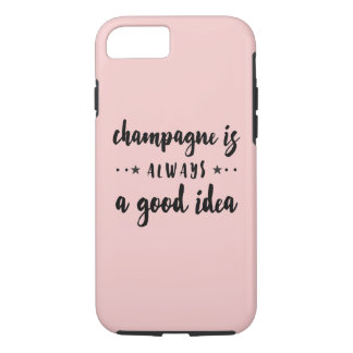 CHAMPAGNE IS ALWAYS A GOOD IDEA iPhone 7 CASE