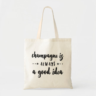 CHAMPAGNE IS ALWAYS A GOOD IDEA TOTE BAG