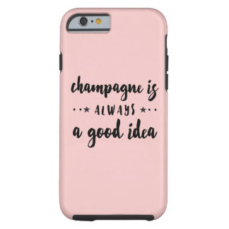 CHAMPAGNE IS ALWAYS A GOOD IDEA TOUGH iPhone 6 CASE