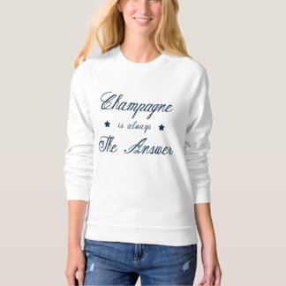 Champagne is always the Answer Sweatshirt