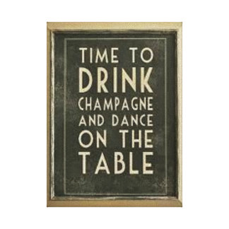 """CHAMPAGNE: """"TIME TO DRINK AND DANCE ON THE TABLE"""" CANVAS PRINT"""