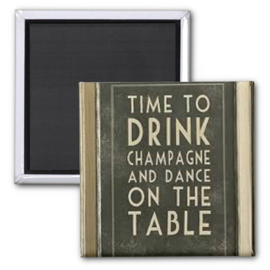 "CHAMPAGNE: ""TIME TO EAT, DRINK, DANCE"" MAGNET"