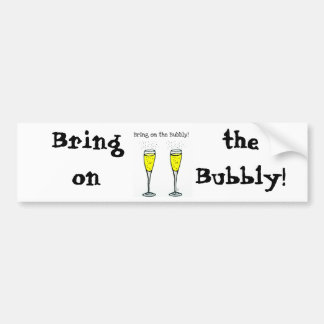 "CHAMPAGNE TOAST ""BRING ON THE BUBBLY"" BUMPER STICKER"