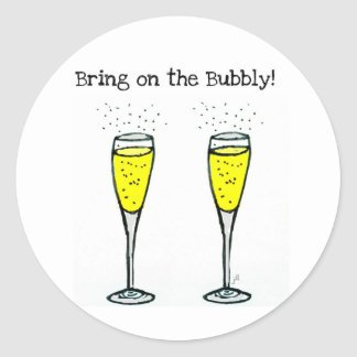 """CHAMPAGNE TOAST """"BRING ON THE BUBBLY"""" CLASSIC ROUND STICKER"""