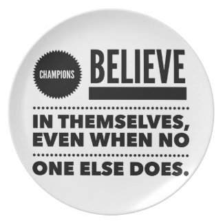 Champions Believe In Themselves, Even When No One Plate