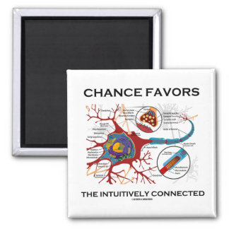 Chance Favors The Intuitively Connected (Neuron) Fridge Magnet