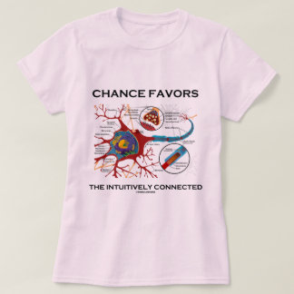 Chance Favors The Intuitively Connected (Neuron) T Shirt