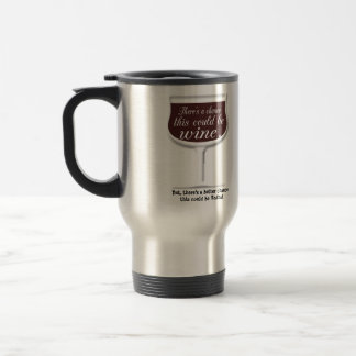 Chance this Could Wine, or Vodka Travel Mug