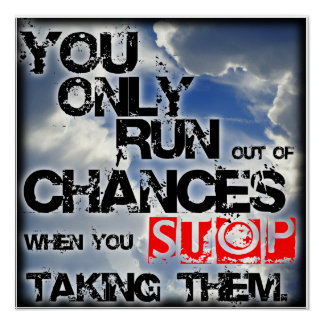 """ Chances "" Inspirational/ Motivational Poster"