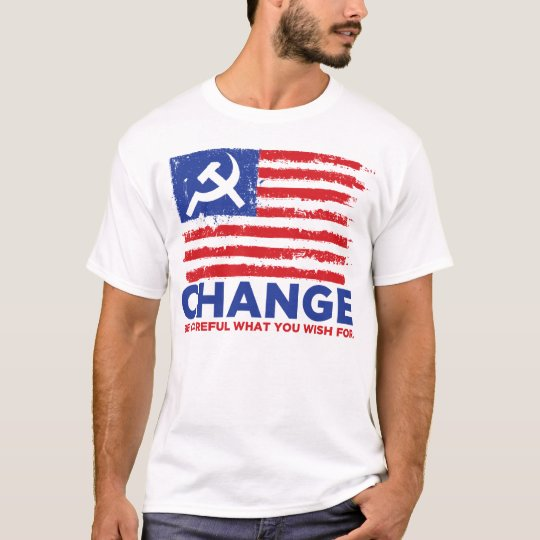 CHANGE ... Be Careful What You Wish For Shirt