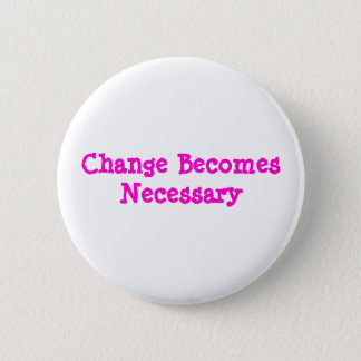 Change Becomes Necessary Pinback Button