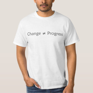 Change Does Not Equal Progress T-Shirt
