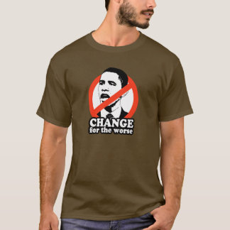 CHANGE FOR THE WORSE / ANTI-OBAMA T-SHIRT