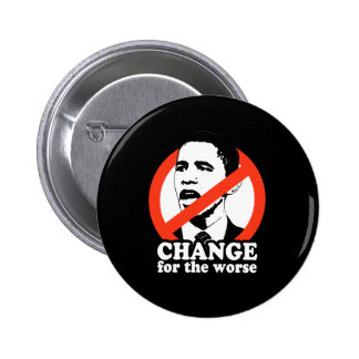 CHANGE FOR THE WORSE / ANTI-OBAMA T-SHIRT BUTTON