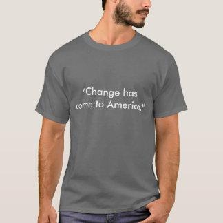 """Change has come to America."" Barack Obama T-Shirt"