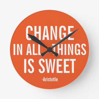 Change in all things is sweet -Aristotle Round Clock