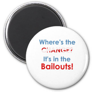 Change in the bailouts: Anti-Obama t-shirts 2 Inch Round Magnet