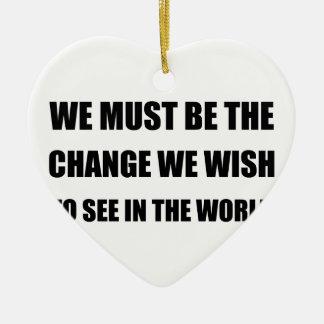 Change In The World Ceramic Ornament