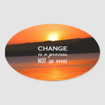 Change Is A Process Oval Sticker