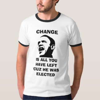 CHANGE IS ALL YOU WILL HAVE LEFT T-Shirt