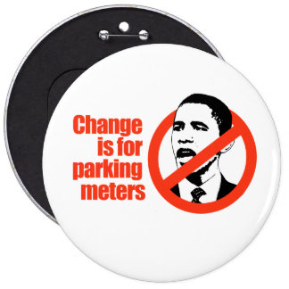 CHANGE IS FOR PARKING METERS / ANTI-OBAMA T-SHIRT PINBACK BUTTON