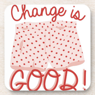 Change Is Good! Beverage Coaster