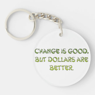 Change is good, but dollars are better. keychain
