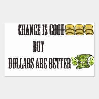 Change is good, but dollars are better rectangular sticker