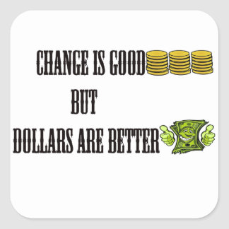 Change is good, but dollars are better square sticker