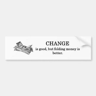 change-is-good-but-folding-money-is-better bumper sticker