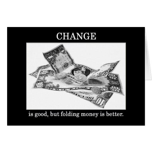 change-is-good-but-folding-money-is-better greeting card