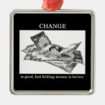 change-is-good-but-folding-money-is-better christmas ornament