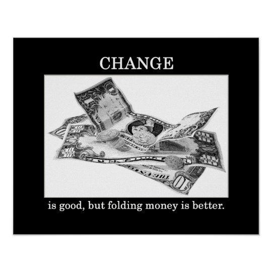 change-is-good-but-folding-money-is-better poster
