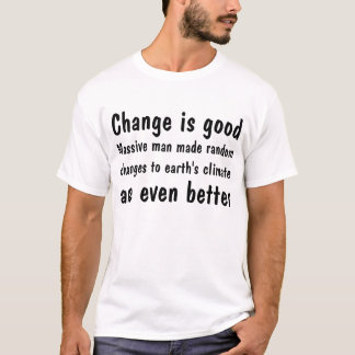 Change is good, random climate change is better T-Shirt