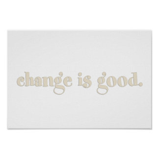 Change is Good, words to live by Poster