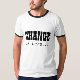 CHANGE, is here... T-Shirt