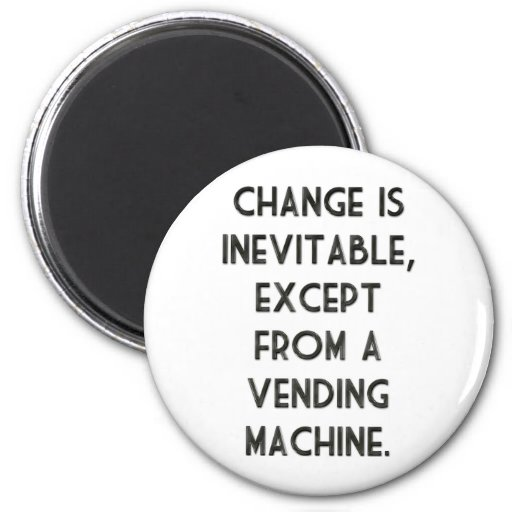 Change Is Inevitable 2 Inch Round Magnet