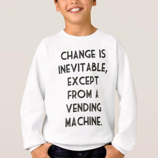 Change Is Inevitable Sweatshirt