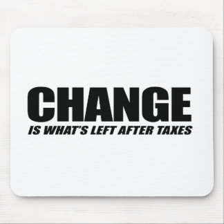 Change is what is left after taxes black mouse pad