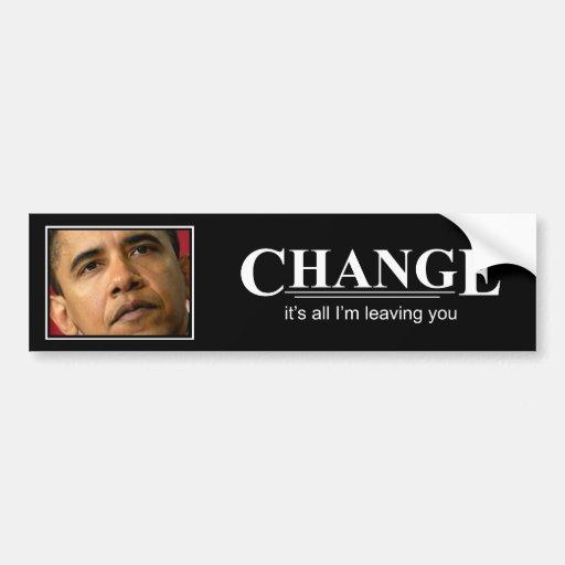 Change - It's all I'm leaving you Bumper Sticker