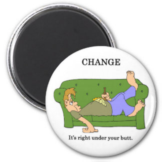 change-its-right-under-your-butt refrigerator magnet