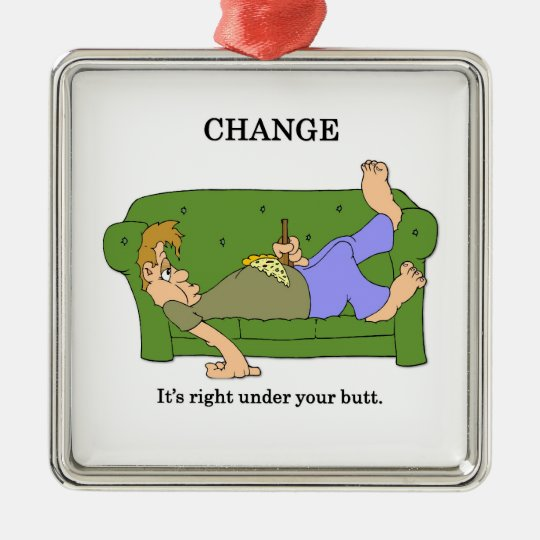 change-its-right-under-your-butt metal ornament