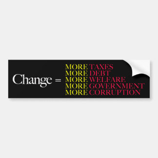 Change = More Taxes More Debt Bumper Sticker Car Bumper Sticker