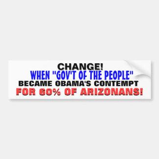 CHANGE = OBAMA'S CONTEMPT FOR 60% of ARIZONANS! Car Bumper Sticker